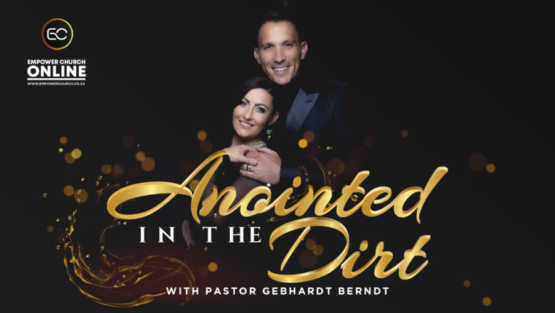 Anointed in the Dirt – Father's Day Message